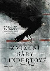 obal knihy - ŠARDICKÁ, Kateřina. Zmizení Sáry Lindertové.