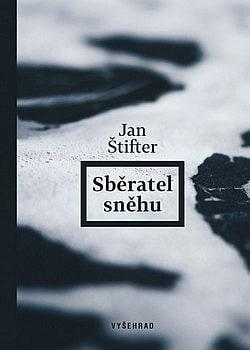 obal knihy - ŠTIFTER, Jan. Sběratel sněhu.
